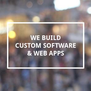 We build Custom Software & Web Apps