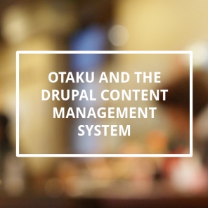 Otaku and the Drupal Content Management System