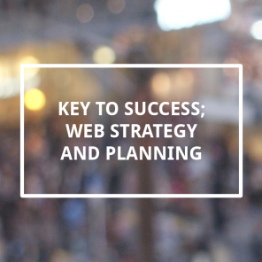 Key to success; Web Strategy and Planning